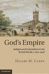 God's Empire: Religion and Colonialism in the British World, c.1801–1908