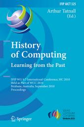 History of Computing: Learning from the Past: IFIP WG 9.7 International Conference, HC 2010, Held as Part of WCC 2010, Brisbane, Australia, September 20-23, 2010, Proceedings