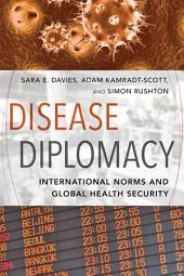 Disease Diplomacy: International Norms and Global Health Security