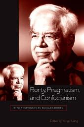 Rorty, Pragmatism, and Confucianism: With Responses by Richard Rorty