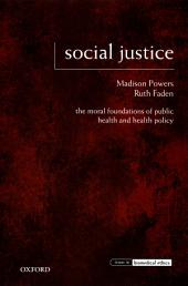 Social Justice : The Moral Foundations of Public Health and Health Policy: The Moral Foundations of Public Health and Health Policy