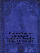 Proc?s-verbaux du Conseil d'?tat contenant la discussion du projet de code civil