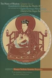 The Moon of Wisdom: Chapter Six of Chandeakirti's Entering the Middle Way with Commentary from the Eight Karmapa Mikyo Dorje's Kagyu Siddhas