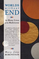 Worlds Without End: The Many Lives of the Multiverse