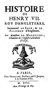 Histoire de Henry VII., roy d'Angleterre, surnomme le Sage et le Salomon d'Angleterre