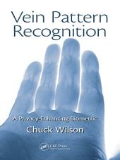 Vein Pattern Recognition: A Privacy-Enhancing Biometric