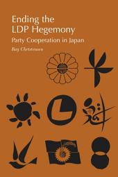 Ending the Ldp Hegemony: Party Cooperation in Japan