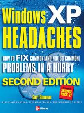Windows XP Headaches: How to Fix Common (and Not So Common) Problems in a Hurry, Second Edition: How to Fix Common (and Not So Common) Problems in a Hurry, Second Edition, Edition 2