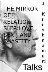 J Krishnamurti - The Mirror of Relationship: Love, Sex, and Chastity