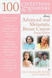 100 Questions & Answers About Advanced & Metastatic Breast Cancer: Edition 2