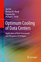 Optimum Cooling of Data Centers: Application of Risk Assessment and Mitigation Techniques