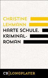 Harte Schule. Kriminalroman: Der vierte Fall für Lisa Nerz