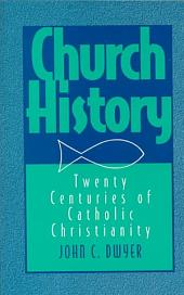 Church History: Twenty Centuries of Catholic Christianity
