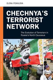 Chechnya's Terrorist Network: The Evolution of Terrorism in Russia's North Caucasus
