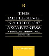 The Reflexive Nature of Awareness: A Tibetan Madhyamaka Defence
