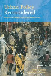 Urban Policy Reconsidered: Dialogues on the Problems and Prospects of American Cities