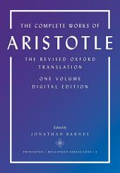 The Complete Works of Aristotle: The Revised Oxford Translation, One-Volume Digital Edition: The Revised Oxford Translation, One-Volume Digital Edition