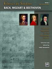 Classics for Students: Bach, Mozart & Beethoven, Book 3: Standard Late Intermediate Piano Repertoire for the Developing Pianist