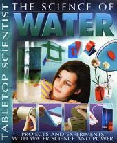 Tabletop Scientist -- the Science of Water: Projects and Experiments with Water Science and Power
