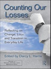 Counting Our Losses: Reflecting on Change, Loss, and Transition in Everyday Life