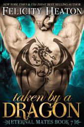 Taken by a Dragon: Eternal Mates Paranormal Romance Series Book 7