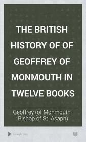The British history of Geoffrey of Monmouth: In twelve books