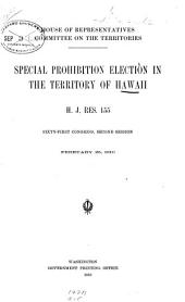 Special Prohibition Election in the Territory of Hawaii: H.J. Res. 155, Sixty-first Congress, Second Session, February 25, 1910