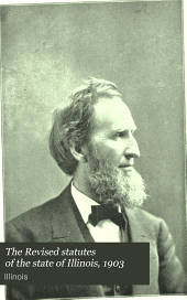 """The Revised Statutes of the State of Illinois, 1903: Comprising the """"Revised Statutes of 1874,"""" and All Amendments Thereto, Together with the General Acts of 1875...[to] 1903, Being All the General Statutes of the State in Force on the First Day of January, 1904"""