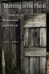Learning in the Plural: Essays on the Humanities and Public Life