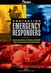 Protecting Emergency Responders Volume 2: Community Views of Safety and Health Risks and Personal Protection Needs, Volume 2