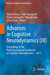 Advances in Cognitive Neurodynamics (III): Proceedings of the Third International Conference on Cognitive Neurodynamics - 2011