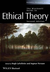 The Blackwell Guide to Ethical Theory: Edition 2