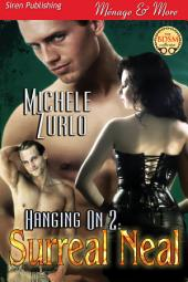 Hanging On 2: Surreal Neal [Awakenings 6] (Siren Publishing Ménage and More)