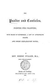 The Psalter and canticles, pointed for chanting, with notes by H. Pullen