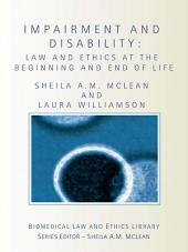 Impairment and Disability: Law and Ethics at the Beginning and End of Life