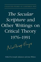 The Secular Scripture and Other Writings on Critical Theory, 1976?1991