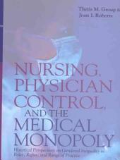 Nursing, Physician Control, and the Medical Monopoly: Historical Perspectives on Gendered Inequality in Roles, Rights, and Range of Practice