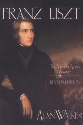 Franz Liszt, Volume 1: The Virtuoso Years: 1811-1847