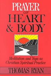 Prayer of Heart and Body: Meditation and Yoga As Christian Spiritual Practice