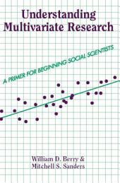 Understanding Multivariate Research: A Primer For Beginning Social Scientists