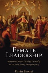 Female Leadership: Management, Jungian Psychology, Spirituality and the Global Journey Through Purgatory