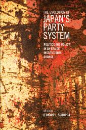 Evolution of Japan's Party System: Politics and Policy in an Era of Institutional Change
