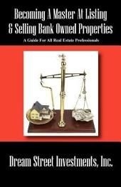 Becoming a Master at Listing & Selling Bank Owned Properties: A Guide for All Real Estate Professionals
