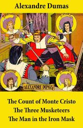 The Count of Monte Cristo, the Three Musketeers, and the Man in the Iron Mask: 3 Unabridged Classics