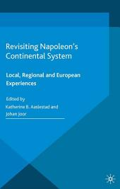 Revisiting Napoleon's Continental System: Local, Regional and European Experiences