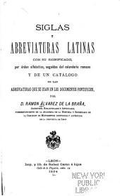 Siglas y abreviaturas latinas con su significado, por órden alfabético, seguidas del calendario romano y de un catálogo de las abreviaturas que se usan en los documentos pontificios, ...