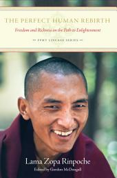 The Perfect Human Rebirth: Freedom and Richness on the Path to Enlightenment