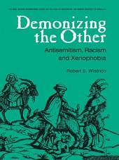 Demonizing the Other: Antisemitism, Racism and Xenophobia