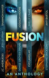Fusion: An Anthology of NINE stories of Urban fantasy, Dystopian, Young Adult Science Fiction, Paranormal Romance and More