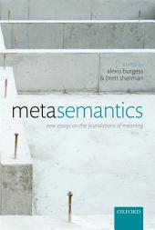 Metasemantics: New Essays on the Foundations of Meaning